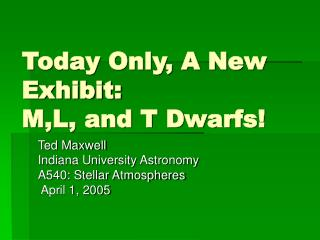 Today Only, A New Exhibit: M,L, and T Dwarfs!