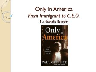 Only in America From Immigrant to C.E.O.