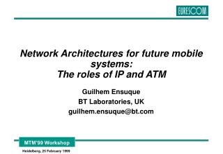 Network Architectures for future mobile systems:  The roles of IP and ATM