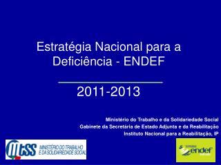Estratégia Nacional para a Deficiência - ENDEF 2011-2013