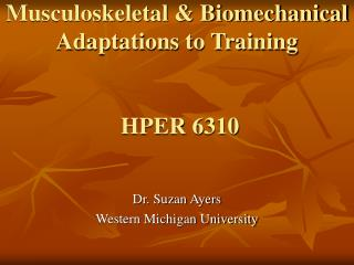 Musculoskeletal & Biomechanical Adaptations to Training  HPER 6310