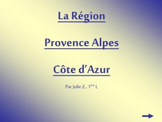 La R gion  Provence Alpes C te d Azur Par Julie Z., 1 re L