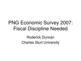 PNG Economic Survey 2007: Fiscal Discipline Needed