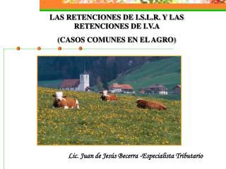 LAS RETENCIONES DE I.S.L.R. Y LAS RETENCIONES DE I.V.A  (CASOS COMUNES EN EL AGRO)