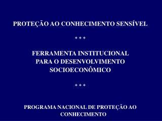 PROTEÇÃO AO CONHECIMENTO SENSÍVEL * * *  FERRAMENTA INSTITUCIONAL  PARA O DESENVOLVIMENTO