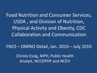 Christa  Essig , MPH, Public Health Analyst, NCCDPHP and NCEH
