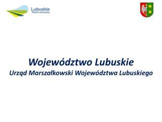Województwo Lubuskie Urząd Marszałkowski Województwa Lubuskiego
