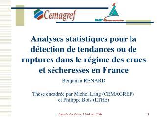 Thèse encadrée par Michel Lang (CEMAGREF)  et Philippe Bois (LTHE)