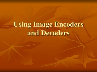 Using Image Encoders and Decoders