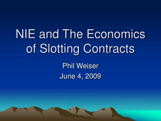 NIE and The Economics of Slotting Contracts