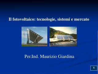 Il fotovoltaico: tecnologie, sistemi e mercato