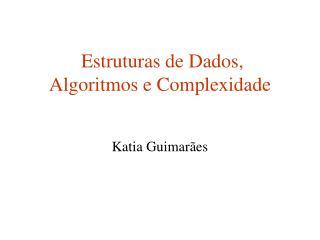Estruturas de Dados,  Algoritmos e Complexidade