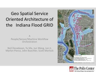 Geo Spatial Service Oriented Architecture of the   Indiana Flood GRID