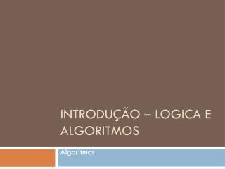 Introdução  –  Logica  e  Algoritmos