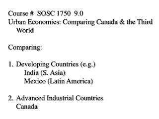 Course #  SOSC 1750  9.0  Urban Economies: Comparing Canada & the Third World Comparing: