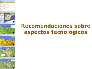 Recomendaciones sobre aspectos tecnol�gicos