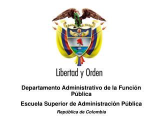 Departamento Administrativo de la Función Pública Escuela Superior de Administración Pública