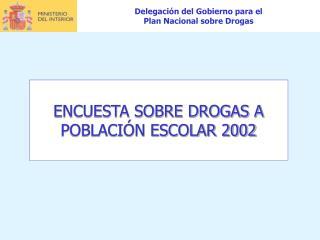 ENCUESTA SOBRE DROGAS A  POBLACI�N ESCOLAR 2002