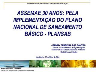 ASSEMAE 30 ANOS: PELA IMPLEMENTAÇÃO DO PLANO NACIONAL DE SANEAMENTO BÁSICO - PLANSAB