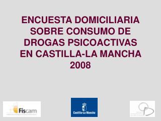 ENCUESTA DOMICILIARIA SOBRE CONSUMO DE DROGAS PSICOACTIVAS  EN CASTILLA-LA MANCHA 2008