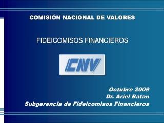 Octubre 2009 Dr. Ariel Batan Subgerencia de Fideicomisos Financieros