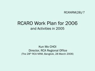 Kun Mo CHOI   Director, RCA Regional Office (The 28 th  RCA NRM, Bangkok, 28 March 2006)