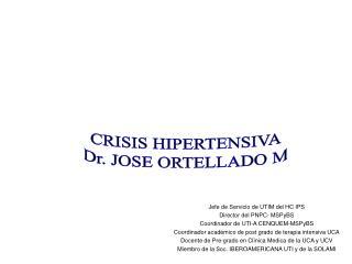 CRISIS HIPERTENSIVA Dr. JOSE ORTELLADO M