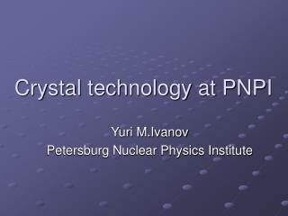Crystal technology at PNPI