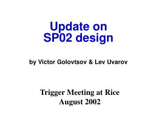 Update on  SP02 design by Victor Golovtsov & Lev Uvarov
