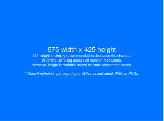 575 width x 425 height 425 height is simply recommended to decrease the chances