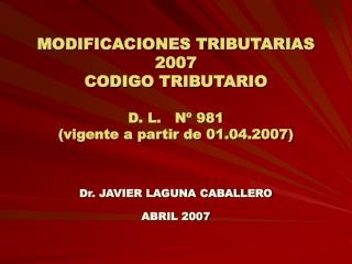 MODIFICACIONES TRIBUTARIAS 2007 CODIGO TRIBUTARIO D. L.   Nº 981  (vigente a partir de 01.04.2007)