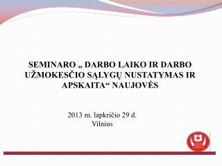 """SEMINARO """" DARBO LAIKO IR DARBO UŽMOKESČIO SĄLYGŲ NUSTATYMAS IR APSKAITA"""" NAUJOVĖS"""