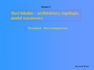 Sieci lokalne – architektury, topologie, model warstwowy
