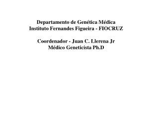 Departamento de Genética Médica Instituto Fernandes Figueira - FIOCRUZ