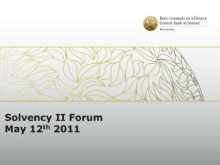 Solvency II Forum May 12th 2011