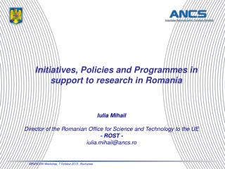 Initiatives, Policies and Programmes in support to research in Romania