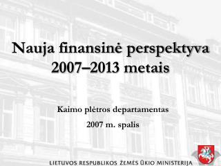 Nauja finansinė perspektyva 2007–2013 metais