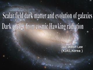 Scalar field dark matter and evolution of galaxies  2)  Dark energy from cosmic Hawking radiation