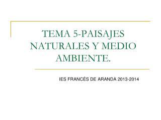 TEMA 5-PAISAJES NATURALES Y MEDIO AMBIENTE.