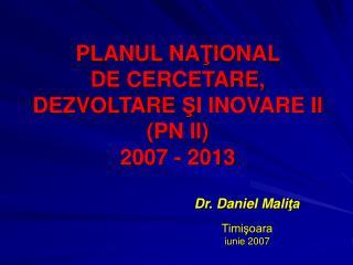 PLANUL NA Ţ IONAL  DE CERCETARE, DEZVOLTARE  Ş I INOVARE II (PN II) 2007 - 2013