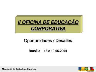 II OFICINA DE EDUCAÇÃO CORPORATIVA Oportunidades / Desafios