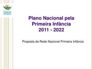 Plano Nacional pela  Primeira Inf�ncia  2011 - 2022