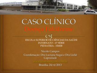 Nicole Campos Coordenação: Dra Luciana Sugai e Dra Lisliê Capoulade paulomargotto.br