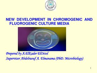 NEW DEVELOPMENT IN CHROMOGENIC AND FLUOROGENIC CULTURE MEDIA Prepered by A.ElKader ElOttol