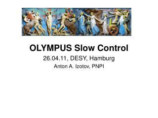 OLYMPUS Slow Control 26.04.11, DESY, Hamburg Anton A. Izotov, PNPI