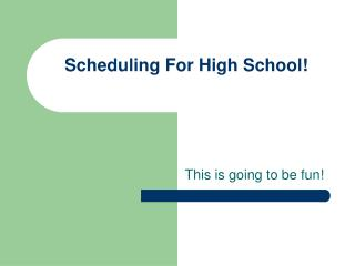 Scheduling For High School!