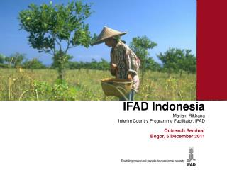 IFAD Indonesia Mariam Rikhana Interim Country  Programme  Facilitator, IFAD Ron Outreach Seminar