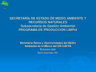 Seminario Retos y Oportunidades del Medio Ambiente en el Marco del DR-CAFTA 5  Octubre 2006
