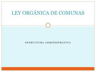LEY ORGÁNICA DE COMUNAS