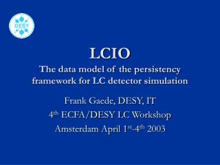 LCIO  The data model of the persistency framework for LC detector simulation